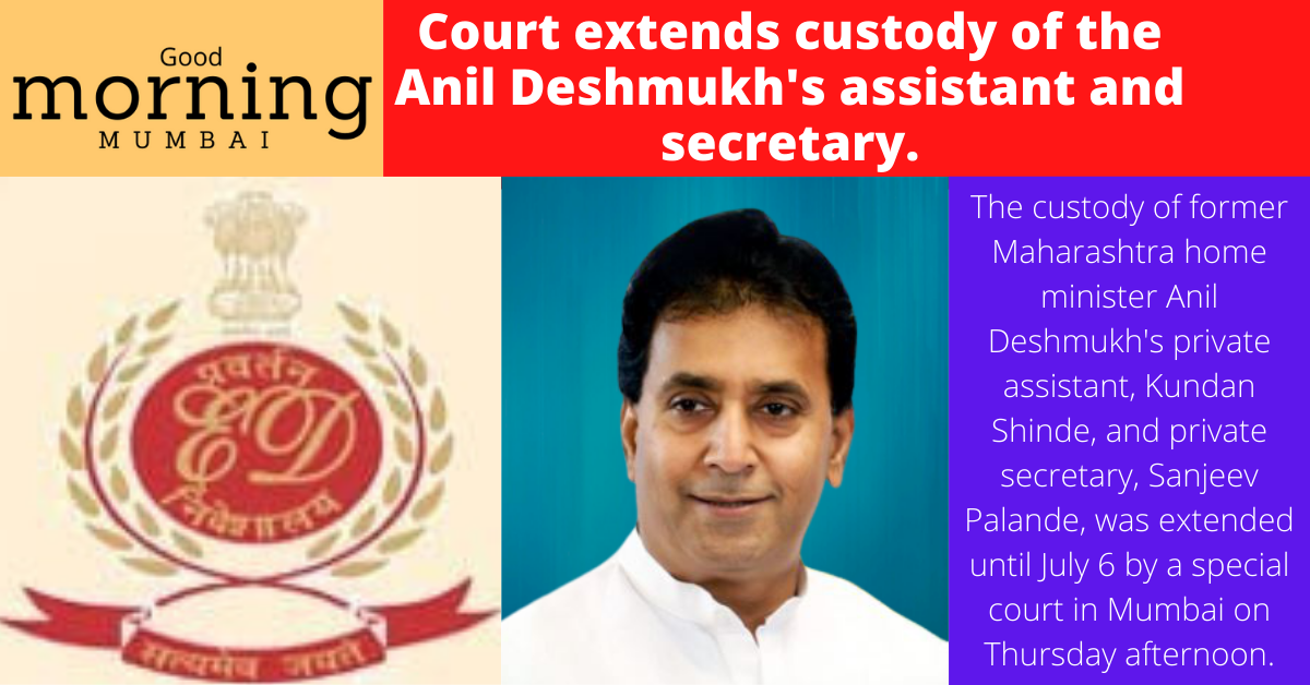 Court extends custody of the Anil Deshmukh's assistant and secretary.